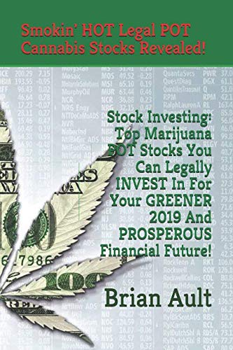 51fMM733IFL - Stock Investing: Top Marijuana POT Stocks You Can Legally INVEST In For Your GREENER 2019 And PROSPEROUS Financial Future!: Smokin' Hot Legal Cannabis Stocks Revealed!
