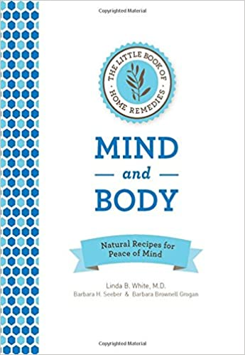 The Little Book of Home Remedies, Mind and Body: Natural Recipes for Peace of Mind