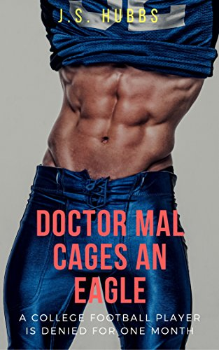 Doctor Mal Cages an Eagle: A College Football Player is Denied for One Month (The Femdom Medical Case Files Book 7)