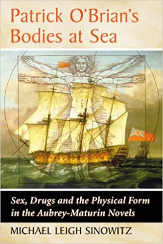 Patrick OBrians Bodies at Sea Sex Drugs and the Physical Form in the Aubrey-Maturin Novels