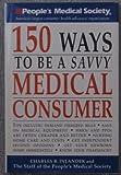 150 Ways to Be A Savvy Medical Consumer, Charles B. Inlander, 0517089203