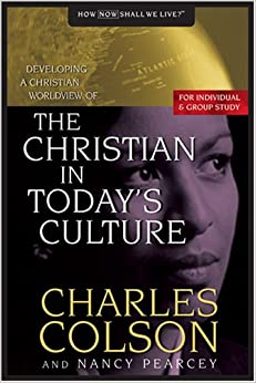 The Christian in Today's Culture: Developing A Christian Worldview (How Now Shall We Live?)