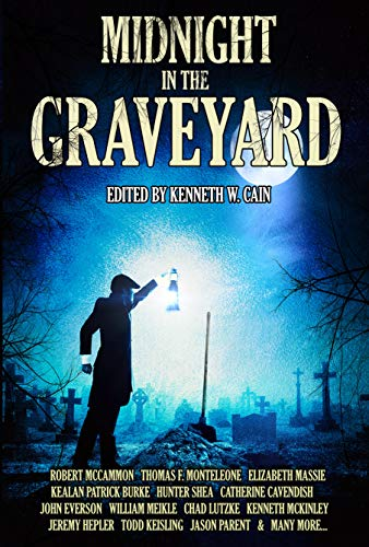 Midnight in the Graveyard by [McCammon, Robert, Monteleone, Thomas, Massie, Elizabeth, Burke, Kealan Patrick, Everson, John, Lutzke, Chad, Meikle, William, Hepler, Jeremy]