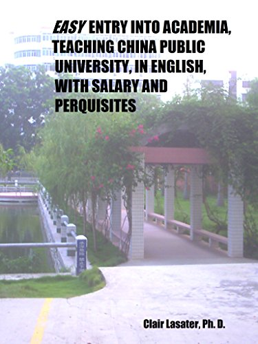 Easy Entry Into Academia, Teaching China Public University, In English, With Salary and Perquisites (English Edition)