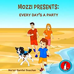 MOZZI PRESENTS: EVERY DAY'S A PARTY: Kids Rhymes on Happy Life, Family, Friends and Dogs (Kids rhyme series, Book 2) (VALUES FOR A GOOD LIFE SERIES)
