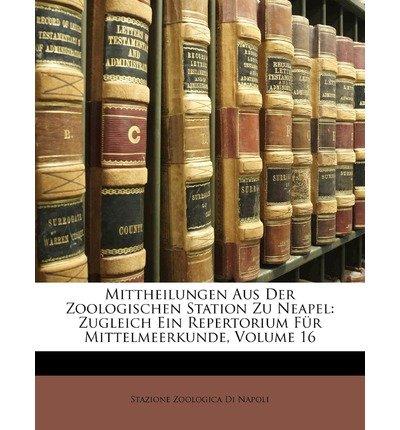Download Mittheilungen Aus Der Zoologischen Station Zu Neapel: Zugleich Ein Repertorium F R Mittelmeerkunde, Volume 16 (Paperback)(English / Italian) - Common ebook