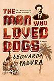"""The Man Who Loved Dogs A Novel"" av Leonardo Padura"