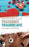 Praxisbuch Trauercafé: Grundlagen und Methoden