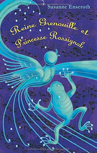 Reine Grenouille et Princesse Rossignol: Un voyage vers l`invisible