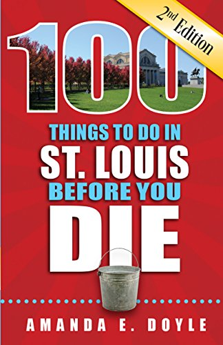 100 Things to Do in St. Louis Before You Die, Second Edition