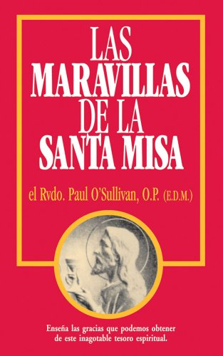Las Maravillas de la Santa Misa: Spanish Edition of The Wonders of the Mass [Paul O'Sullivan O.P.] (Tapa Blanda)