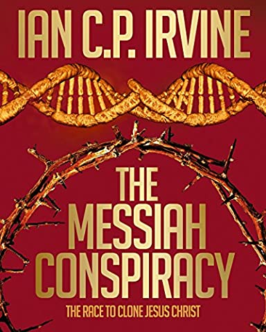 The Messiah Conspiracy -The race to clone Jesus Christ : The controversial page-turning Medical Thriller - [Omnibus Edition containing Book 1 & Book 2]: Previously published as 'Crown of (Religious Conspiracy)