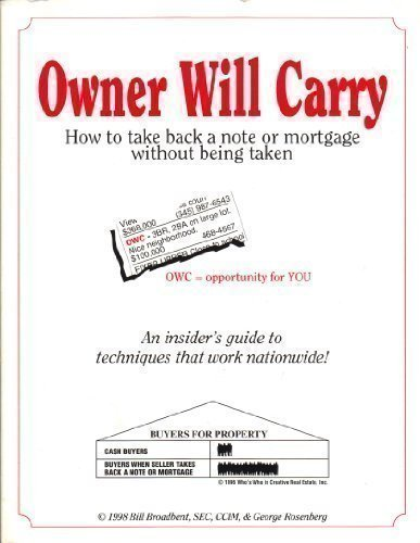 Owner will carry: How to take back a note or mortgage without being taken : an insider's guide to techniques that work nationwide by Brand: B. Broadbent