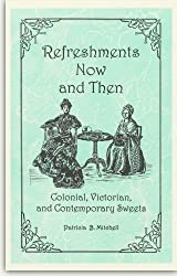 Refreshments Now and Then:Colonial, Victorian, & Contemporary Sweets