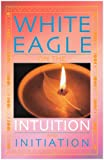 White Eagle on Intuition and Initiation, Eagle White, 0854871543