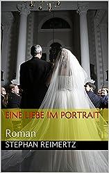 Eine Liebe im Portrait: Roman