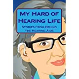 My Hard of Hearing Life: Stories From Behind the Hearing Aids