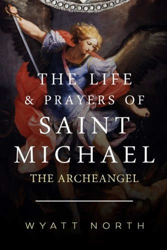 - The Life and Prayers of Saint Michael the Archangel