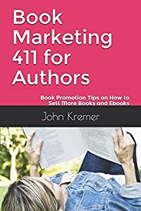 Book Marketing 411 for Authors: Book Promotion Tips on How to Sell More Books and Ebooks