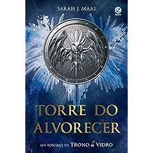 Torre do alvorecer: Um romance de Trono de vidro