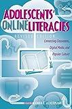 Adolescents' Online Literacies: Connecting Classrooms, Digital Media, and Popular Culture (New Literacies and Digital Epistemologies)