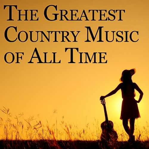 Greatest Country Music of All Time (Best Oldies Music Of All Time)