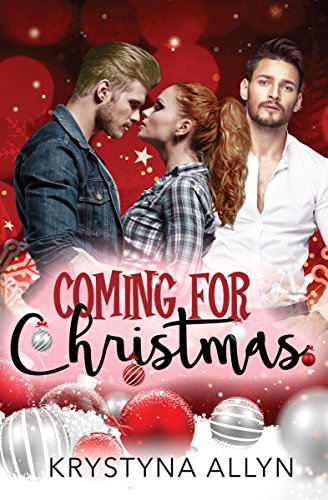 Coming For Christmas: A Sexy Romantic Holiday Standalone by [Allyn, Krystyna]