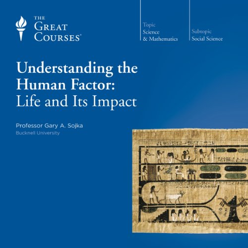 Understanding the Human Factor: Life and Its Impact