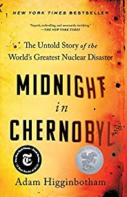 Midnight in Chernobyl: The Untold Story of the World's Greatest Nuclear Disa