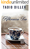 Afternoon Tea: Afternoon Tea: Inspiration and How to Host the Perfect Afternoon Tea Party at Your Home (Worlds Most Loved Drinks Book 4)