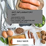 Anti-Inflammatory Diet: A Beginners Guide with 30 Foods That Fight Against Inflammation and 7-Day Diet Meal Plan | Emily Mayr