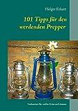 101 Tipps für den werdenden Prepper: Vorbereitet für welche Krise auch immer