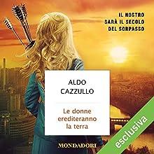 Le donne erediteranno la terra: Il nostro sarà il secolo del sorpasso Audiobook by Aldo Cazzullo Narrated by Betta Cucci