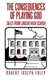 The Consequences of Playing God, Robert Joseph Foley, 1479723363