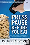 Press Pause Before You Eat: Say Good-bye to Mindless Eating and Hello to the Joys of Eating