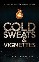 Cold Sweats and Vignettes: A short collection of short stories - Science Fiction and Horror
