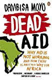 img - for Dead Aid: Why Aid Makes Things Worse and How There Is Another Way for Africa by Dambisa Moyo (2010-10-01) book / textbook / text book