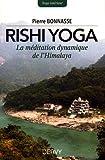 Rishi-yoga : La méditation dynamique de l'Himalaya