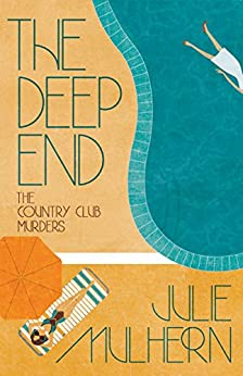 The Deep End (The Country Club Murders Book 1) by [Mulhern, Julie]