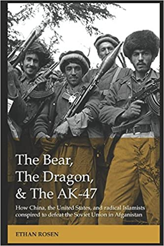 The Bear, The Dragon, and the AK-47: How China, the United States, and radical Islamists conspired to defeat the Soviet Union in Afghanistan