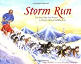 img - for Storm Run: The Story of the First Woman to Win the Iditarod Sled Dog Race by Riddles, Libby (2002) Paperback book / textbook / text book