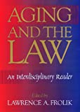 Aging and the Law, Lawrence A. Frolik, 1566396522