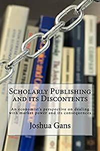 Scholarly Publishing and its Discontents: An economist's perspective on dealing with market power and its consequences