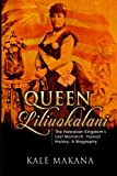 Queen Liliuokalani: The Hawaiian Kingdom s Last Monarch, Hawaii History, A Biography