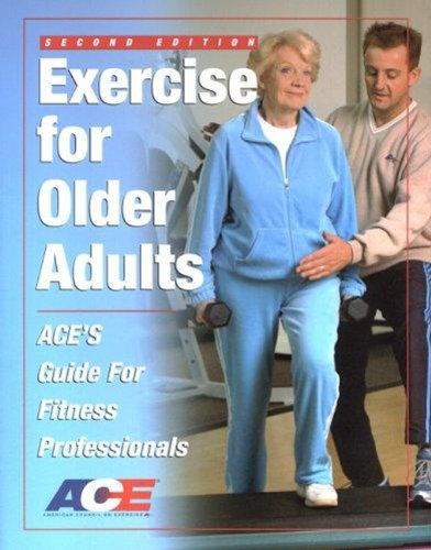 Exercise For Older Adults: Ace's Guide For Fitness Professionals