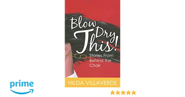 Blow Dry This Stories From Behind The Chair Hilda Villaverde Sue Jordan Jayn Stewart Lucretia Torva 9780966960778 Amazon Books