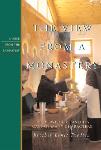 The View from a Monastery: The Vowed Life and Its Cast of Many Characters