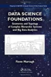 Data Science Foundations: Geometry and Topology of Complex Hierarchic Systems and Big Data Analytics (Chapman & Hall/CRC Computer Science & Data Analysis)
