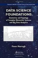 Data Science Foundations: Geometry and Topology of Complex Hierarchic Systems and Big Data Analytics Front Cover
