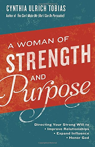 A Woman of Strength and Purpose: Directing Your Strong Will to Improve Relationships, Expand Influence, and Honor - Clara In Mall Santa